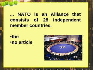 ... NATO is an Alliance that consists of 28 independent member countries. the
