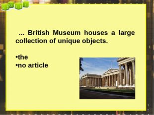 ... British Museum houses a large collection of unique objects. the no article