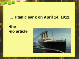 ... Titanic sank on April 14, 1912. the no article