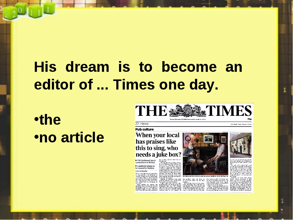 His dream is to become an editor of ... Times one day. the no article