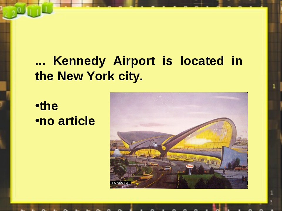 ... Kennedy Airport is located in the New York city. the no article