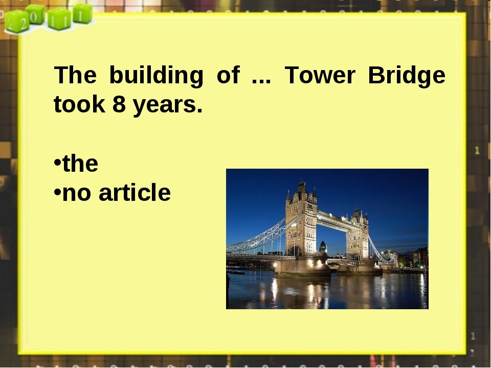 The building of ... Tower Bridge took 8 years. the no article