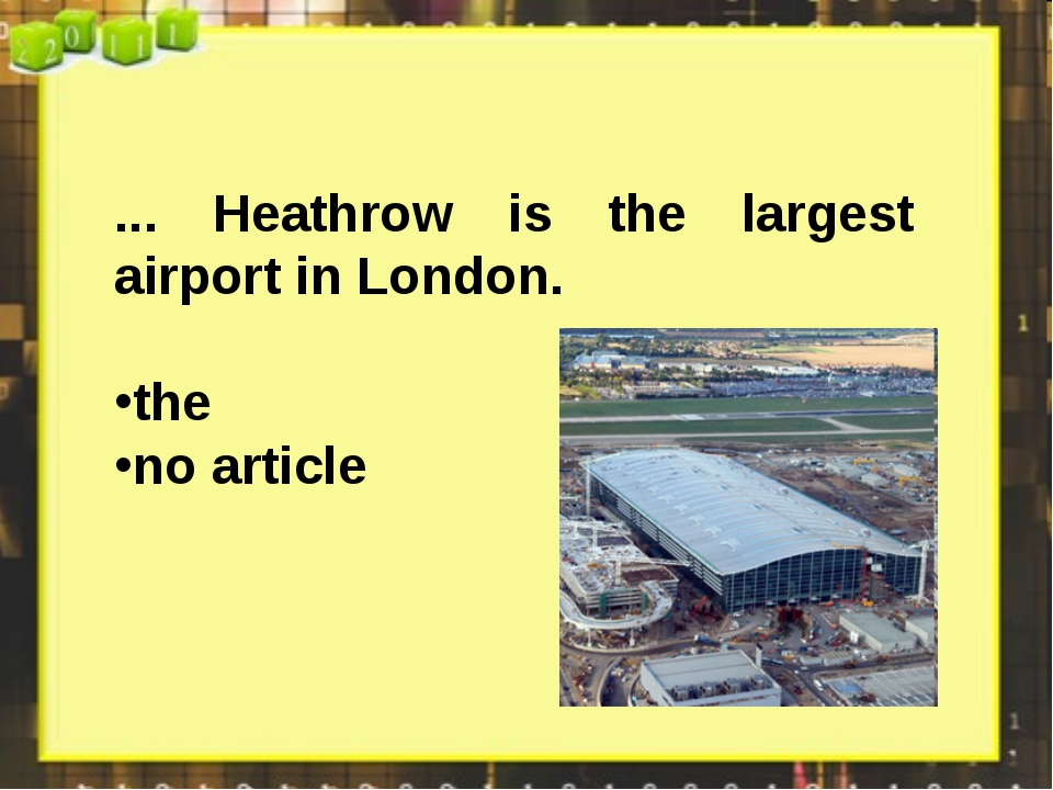 ... Heathrow is the largest airport in London. the no article