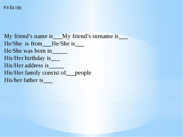 P.4 Ex.1(b) My friend's name is___My friend's surname is___ He/She is from___...