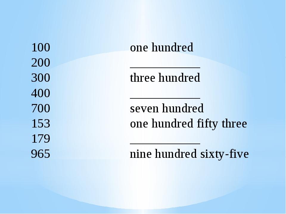 100 200 300 400 700 153 179 965 one hundred ___________ three hundred _______...