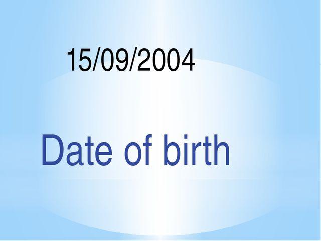 15/09/2004 Date of birth