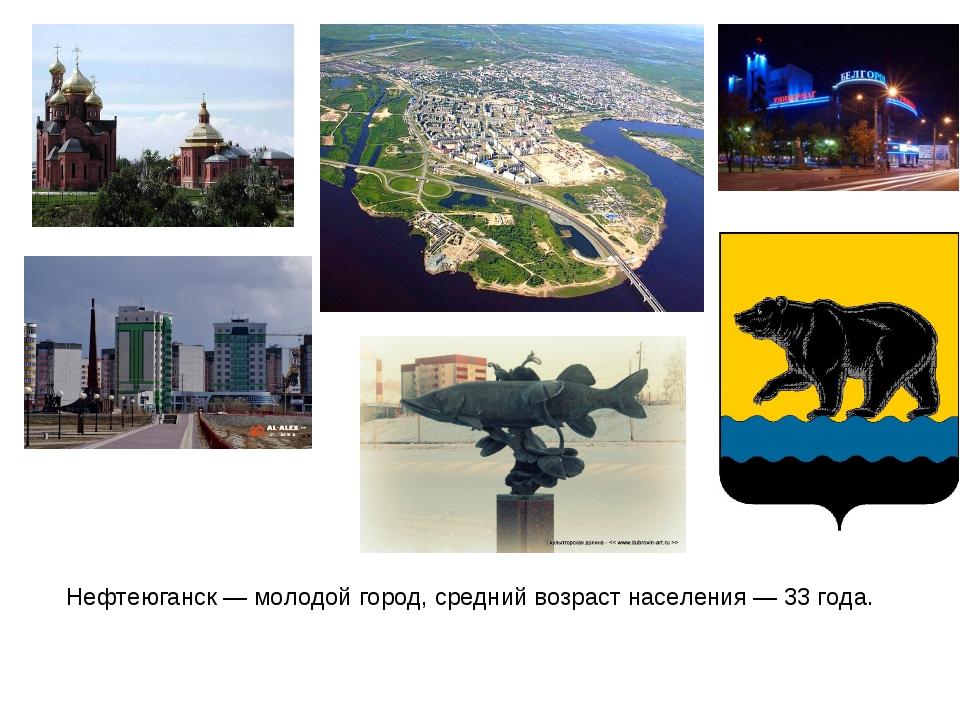 Нефтеюганск— молодой город, средний возраст населения— 33 года.