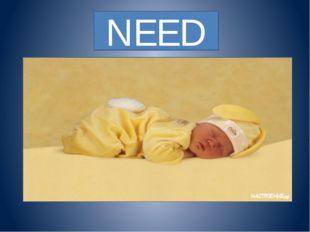 NEED NEED