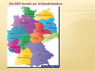 Die BRD besteht aus 16 Bundeslandern