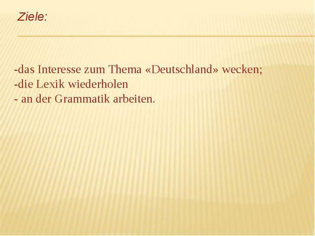 Ziele: -das Interesse zum Thema «Deutschland» wecken; -die Lexik wiederholen...