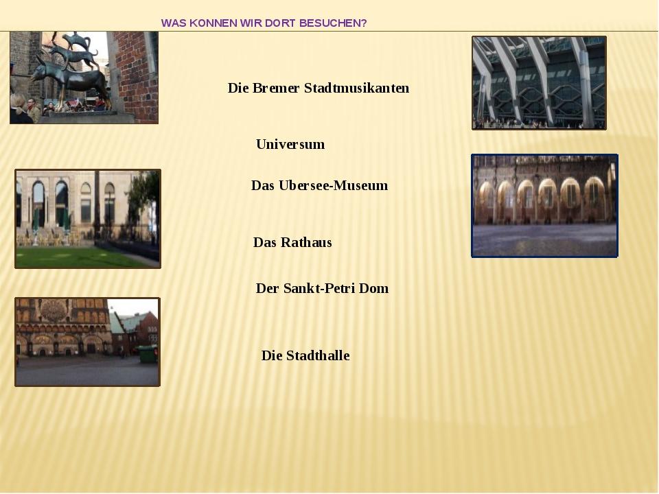 WAS KONNEN WIR DORT BESUCHEN? Die Stadthalle Die Bremer Stadtmusikanten Univ...