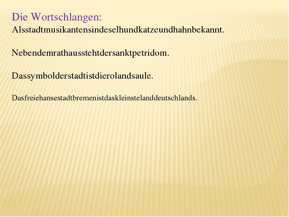 Die Wortschlangen: Alsstadtmusikantensindeselhundkatzeundhahnbekannt. Nebende...