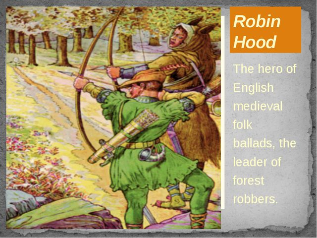 Robin Hood The hero of English medieval folk ballads, the leader of forest ro...