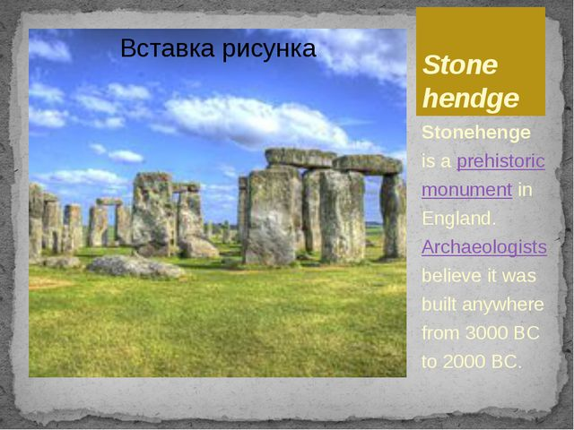 Stone hendge Stonehenge is a prehistoric monument in England. Archaeologists...