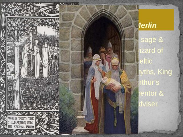 Merlin A sage & wizard of Celtic myths, King Arthur's mentor & adviser.