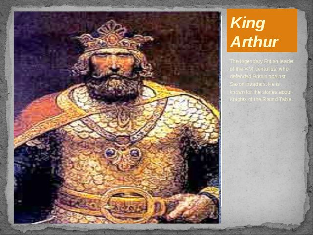 King Arthur The legendary British leader of the V-VI centuries, who defended...