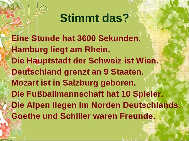 Stimmt das? Eine Stunde hat 3600 Sekunden. Hamburg liegt am Rhein. Die Haupts...