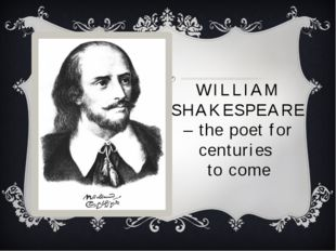 WILLIAM SHAKESPEARE – the poet for centuries to come