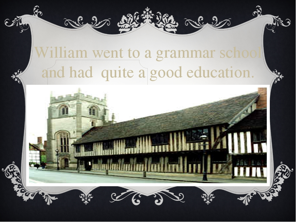 William went to a grammar school and had quite a good education.