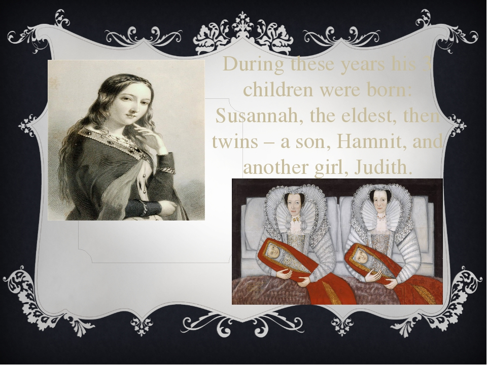 During these years his 3 children were born: Susannah, the eldest, then twins...