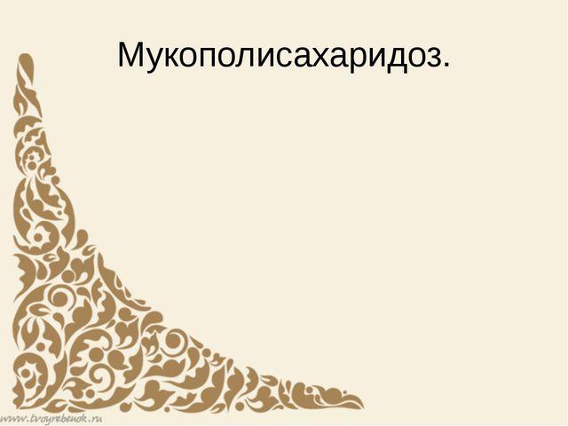 Мукополисахаридоз.