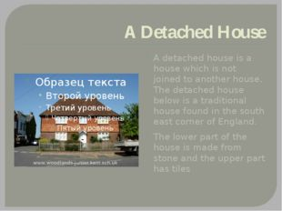 A Detached House A detached house is a house which is not joined to another h