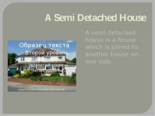 A Semi Detached House A semi detached house is a house which is joined to ano