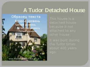 A Tudor Detached House This house is a detached house because it not attached