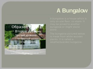 A Bungalow A bungalow is a house which is only on one floor, no stairs. It ma