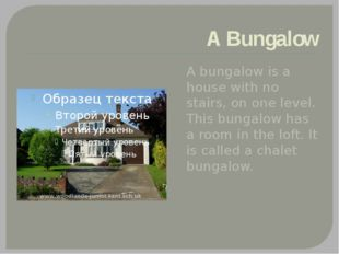 A Bungalow A bungalow is a house with no stairs, on one level. This bungalow