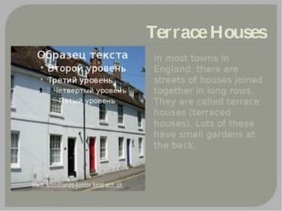 Terrace Houses In most towns in England, there are streets of houses joined t