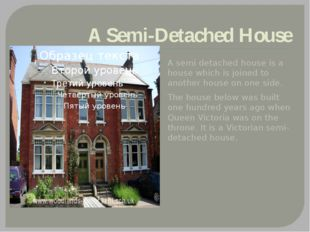 A Semi-Detached House A semi detached house is a house which is joined to ano
