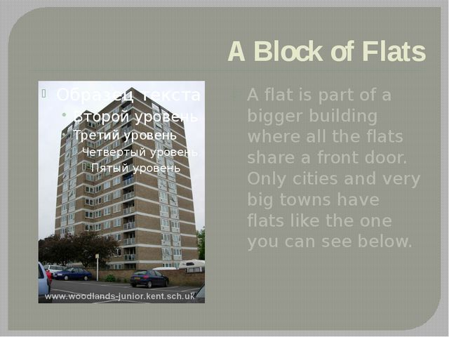 A Block of Flats A flat is part of a bigger building where all the flats shar...