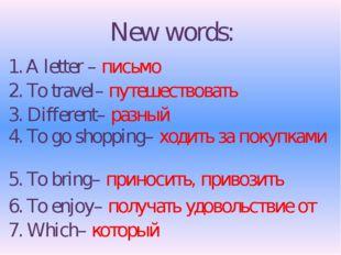 New words: 1. A letter – письмо 2. To travel– путешествовать 3. Different– ра