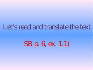 Let's read and translate the text SB p. 6, ex. 1.1)