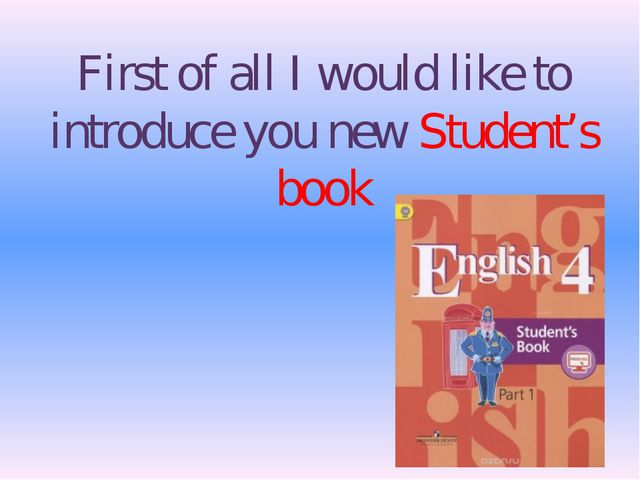 First of all I would like to introduce you new Student's book