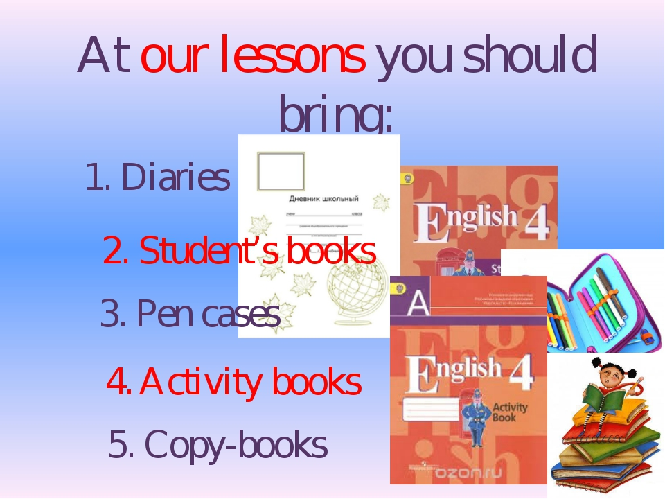 At our lessons you should bring: 1. Diaries 2. Student's books 3. Pen cases 4...