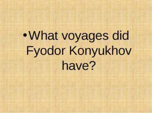What voyages did Fyodor Konyukhov have?