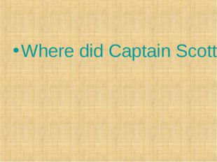 Where did Captain Scott go?