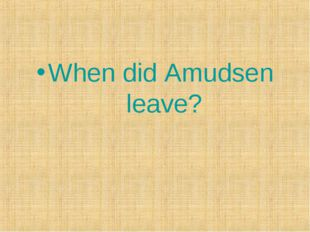 When did Amudsen leave?