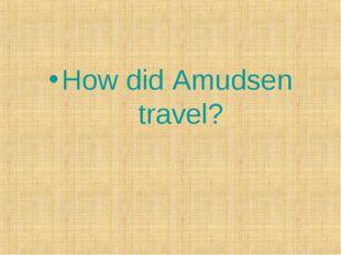 How did Amudsen travel?