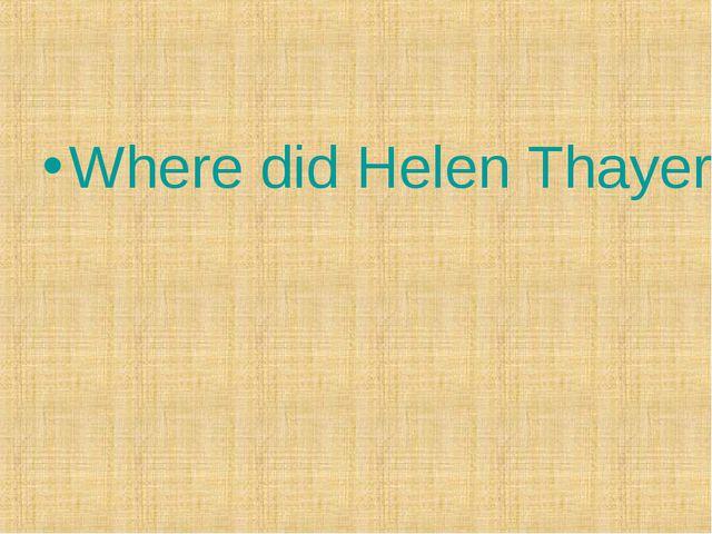 Where did Helen Thayer go?
