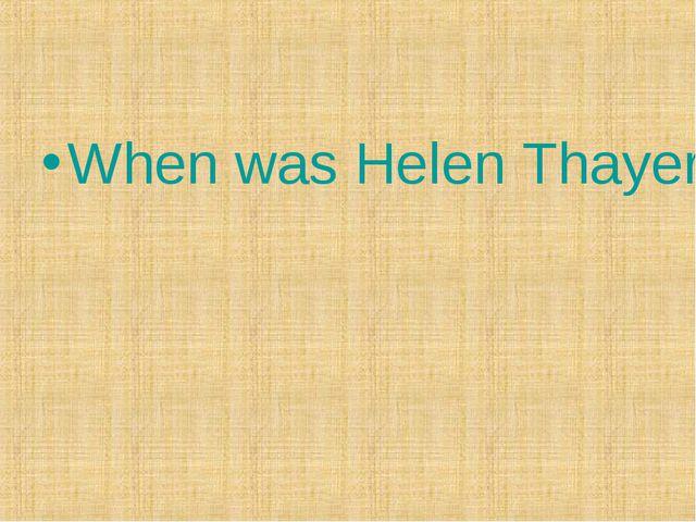 When was Helen Thayer born?