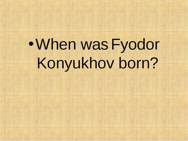 When was Fyodor Konyukhov born?