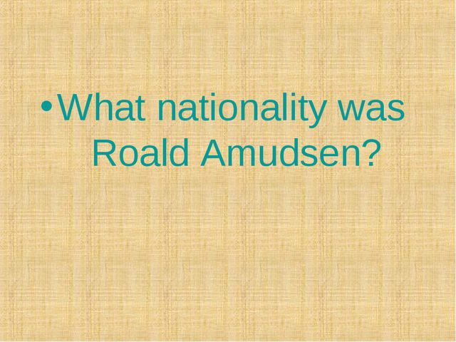 What nationality was Roald Amudsen?