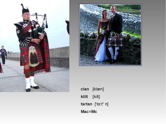 clan [klæn] klilt [kilt] tartan ['tα:tən] Mac=Mc
