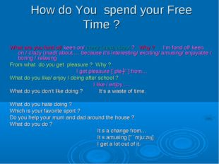 How do You spend your Free Time ? What are you fond of/ keen on/ crazy (mad)