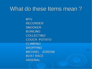 What do these Items mean ? MTV RECORDER SNOOKER BOWLING COLLECTING COUCH POTA