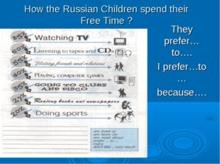 How the Russian Children spend their Free Time ? They prefer…to…. I prefer…to