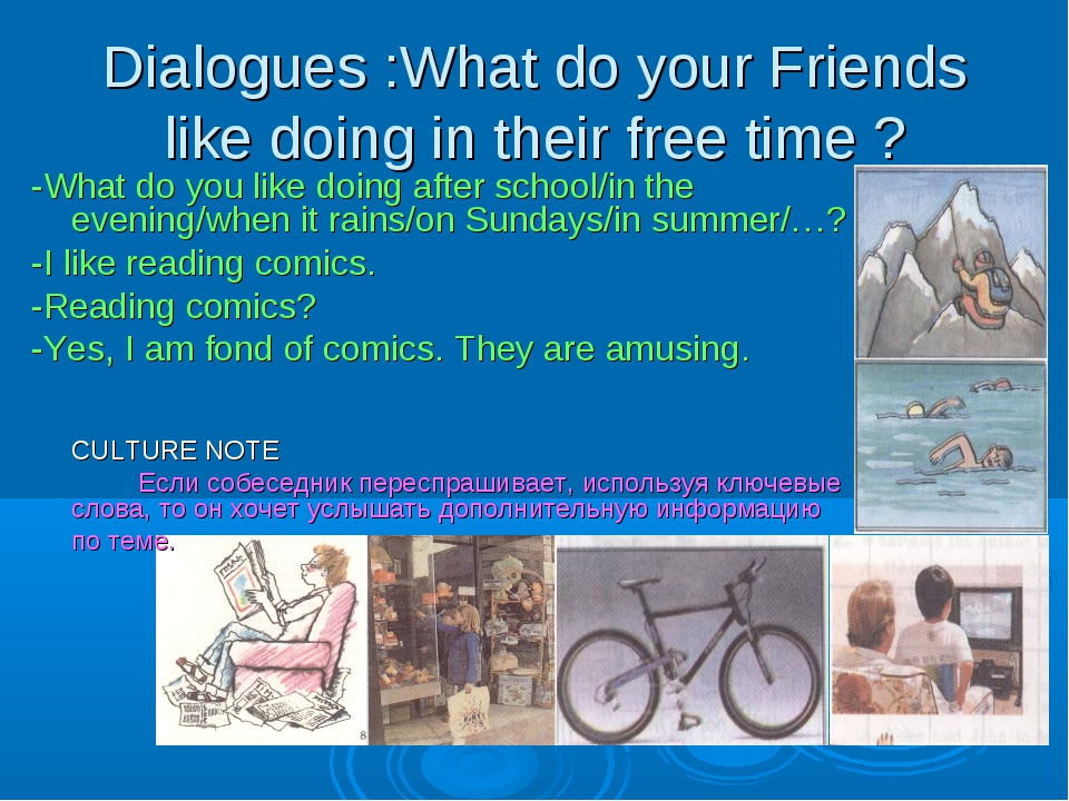 Dialogues :What do your Friends like doing in their free time ? -What do you...